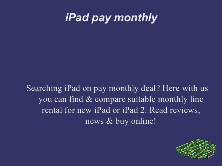 iPad pay monthlySearching iPad on pay monthly deal? Here with us   you can find & compare suitable monthly line    rental ...