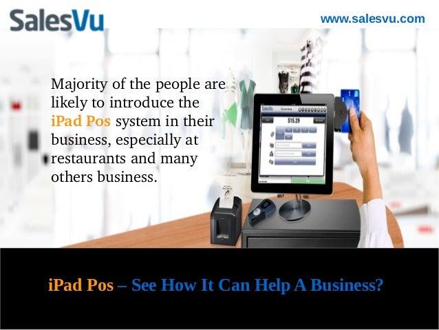 www.salesvu.comMajority of the people are likely to introduce the iPad Pos system in their business, especially at restaur...