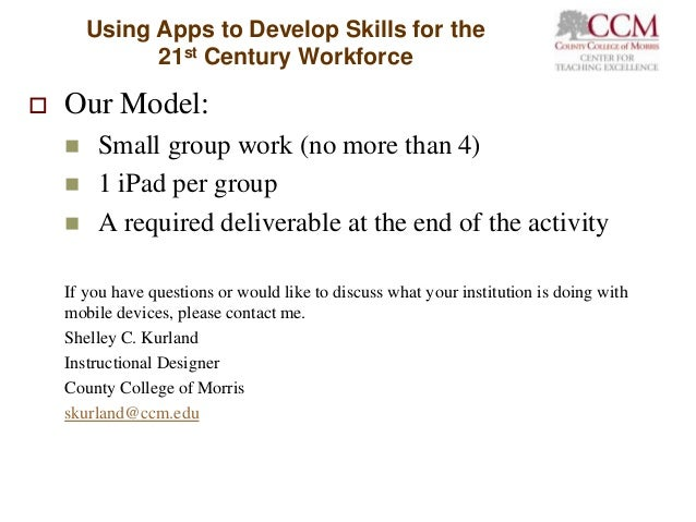 Using Apps to Develop Skills for the              21st Century Workforce   Our Model:        Small group work (no more t...
