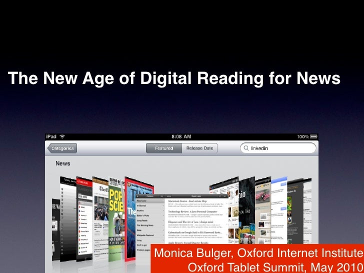 The New Age of Digital Reading for News                      Monica Bulger, Oxford Internet Institute                     ...