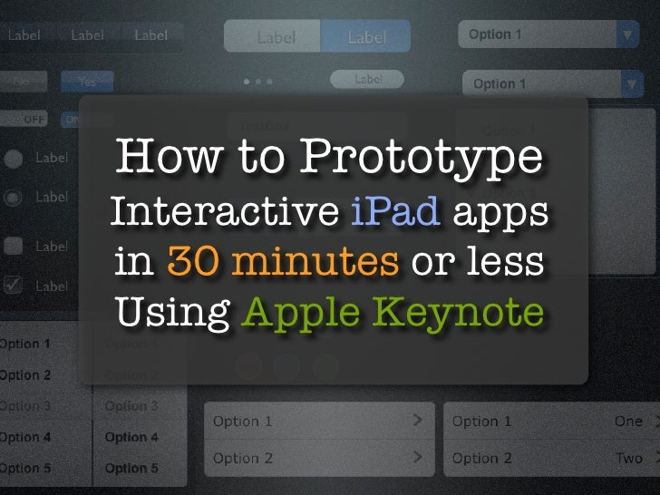 How to Prototype Interactive iPad apps in 30 minutes or less Using Apple Keynote