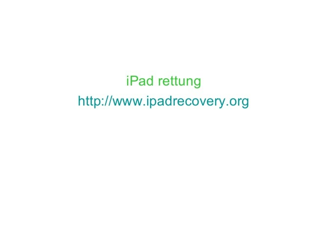 iPad rettung http://www.ipadrecovery.org