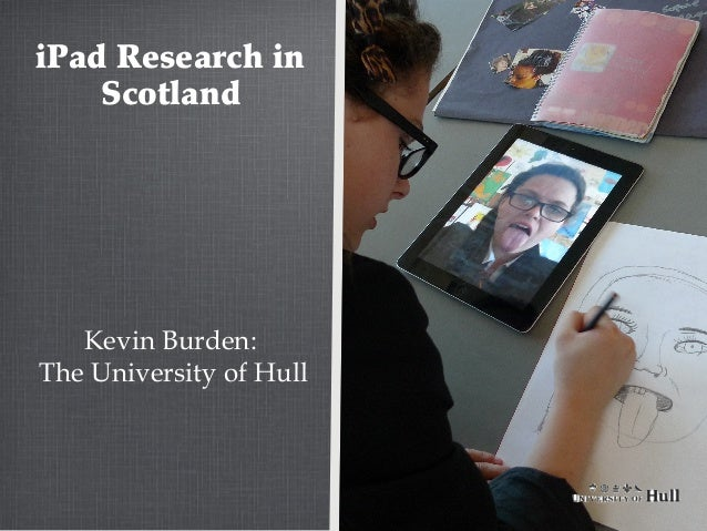 iPad Research in Scotland  Kevin Burden: The University of Hull