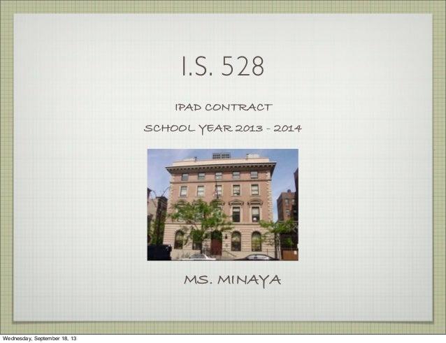 I.S. 528 IPAD CONTRACT SCHOOL YEAR 2013 - 2014 MS. MINAYA Wednesday, September 18, 13