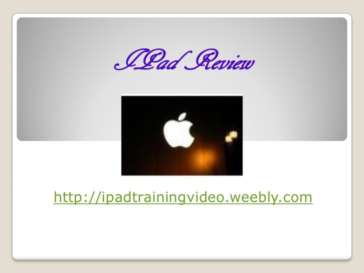 IPad Reviewhttp://ipadtrainingvideo.weebly.com