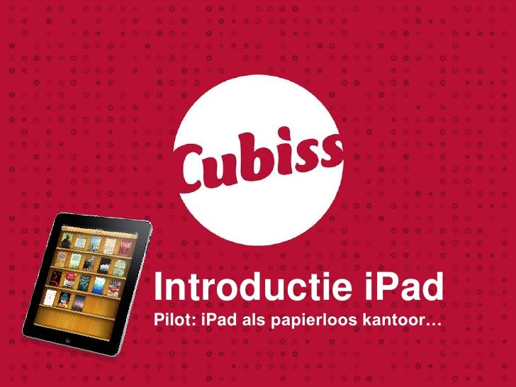 Introductie iPadPilot: iPad als papierloos kantoor…<br />