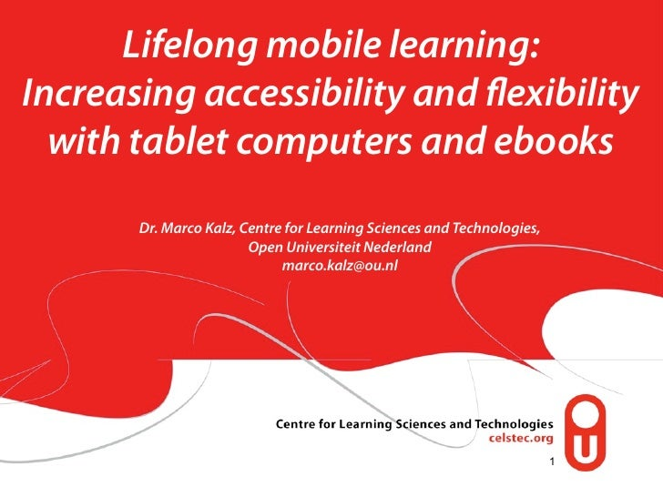 Lifelong mobile learning:Increasing accessibility and exibility  with tablet computers and ebooks       Dr. Marco Kalz, Ce...