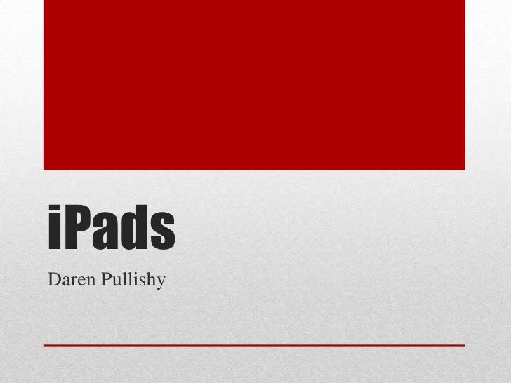 iPads<br />Daren Pullishy<br />