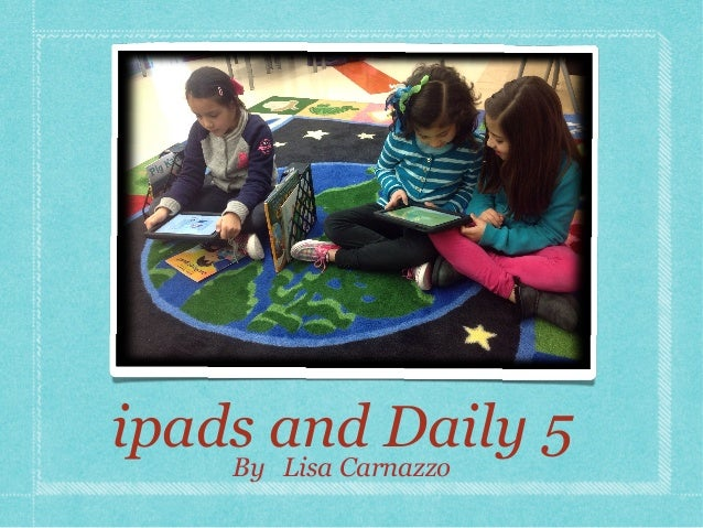 ipads and Daily 5 By Lisa Carnazzo