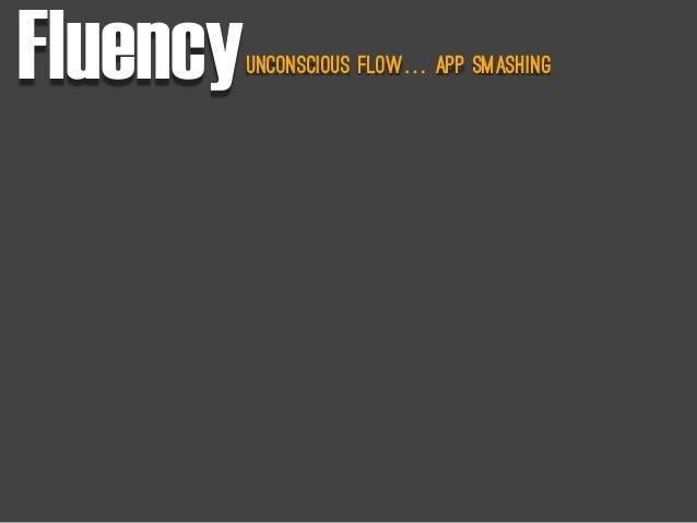 Fluencyunconscious flow… App Smashing