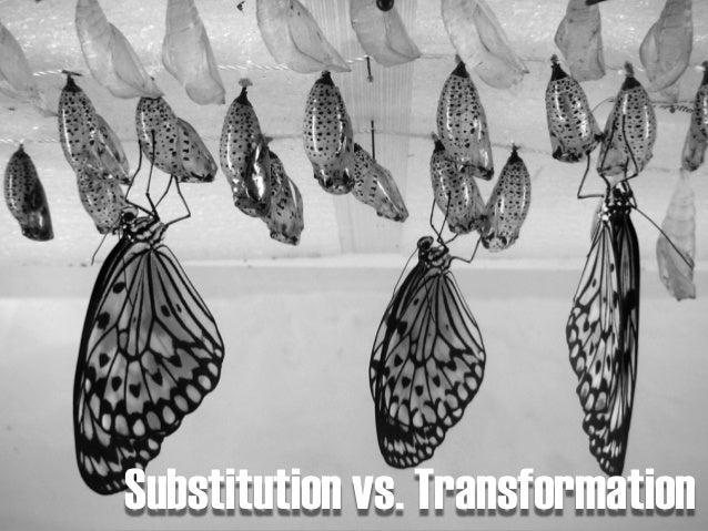 Substitution vs. Transformation