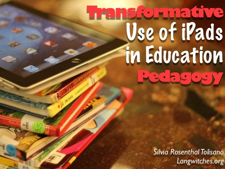 Transformative   Use of iPads   in Education     Pedagogy      Silvia Rosenthal Tolisano               Langwitches.org