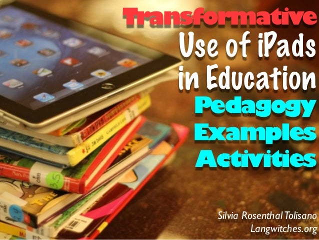 Transformative   Use of iPads   in Education     Pedagogy     Examples     Activities      Silvia Rosenthal Tolisano      ...