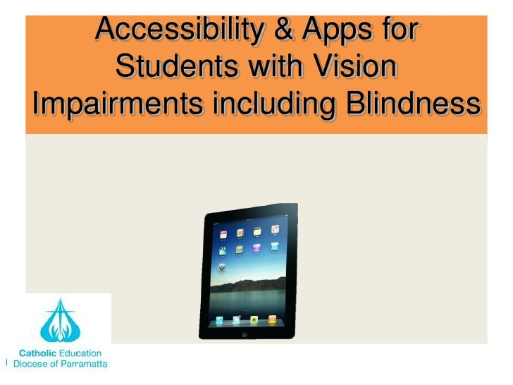 Accessibility & Apps for      Students with VisionImpairments including Blindness