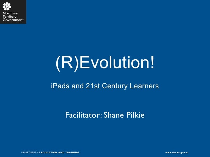 (R)Evolution!                  iPads and 21st Century Learners                           Facilitator: Shane PilkieDEPARTME...