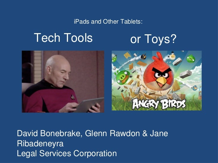 iPads and Other Tablets:  David Bonebrake, Glenn Rawdon & Jane Ribadeneyra Legal Services Corporation Tech Tools  or Toys?