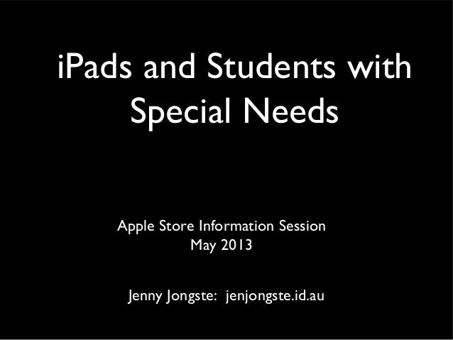 iPads and Students withSpecial NeedsApple Store Information SessionMay 2013Jenny Jongste: jenjongste.id.au