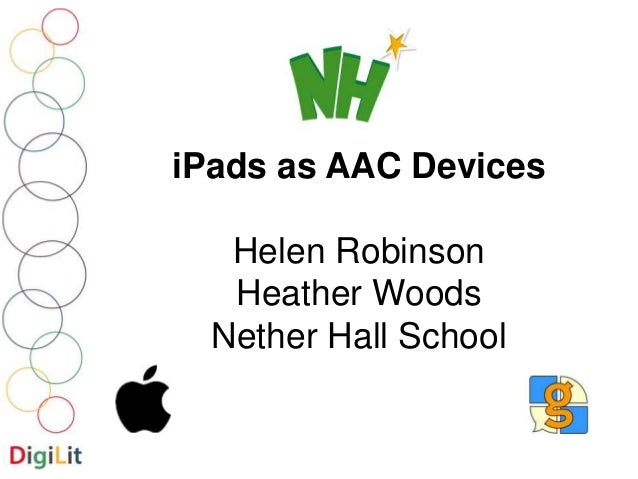 iPads as AAC Devices  Helen Robinson  Heather Woods  Nether Hall School