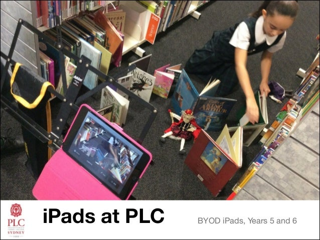 iPads at PLC  BYOD iPads, Years 5 and 6