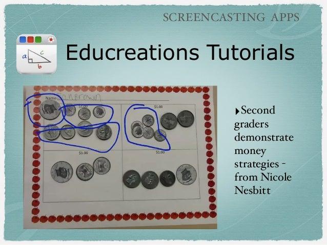Educreations Tutorials ‣Second graders demonstrate money strategies - from Nicole Nesbitt SCREENCASTING APPS