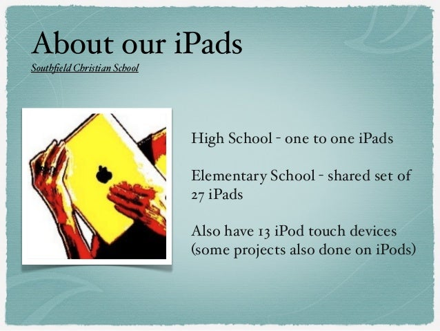 About our iPads Southfield Christian School High School - one to one iPads Elementary School - shared set of 27 iPads Also ...