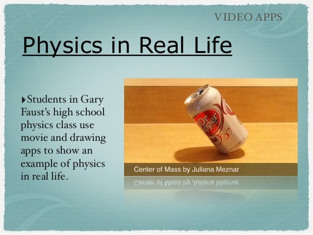 Physics in Real Life VIDEO APPS ‣Students in Gary Faust's high school physics class use movie and drawing apps to show an ...