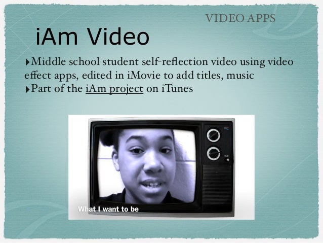 iAm Video VIDEO APPS ‣Middle school student self-reflection video using video effect apps, edited in iMovie to add titles, m...