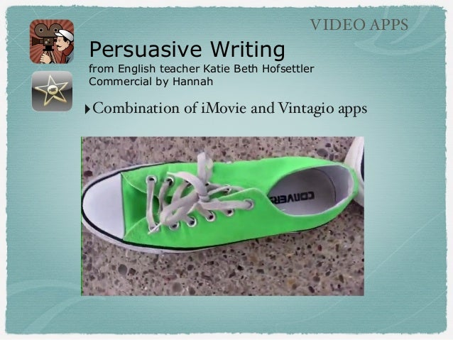 Persuasive Writing from English teacher Katie Beth Hofsettler Commercial by Hannah VIDEO APPS ‣Combination of iMovie and V...