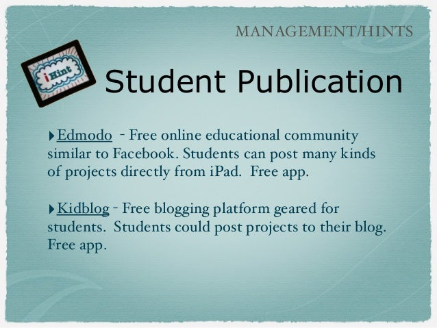 Student Publication ‣Edmodo - Free online educational community similar to Facebook. Students can post many kinds of proje...