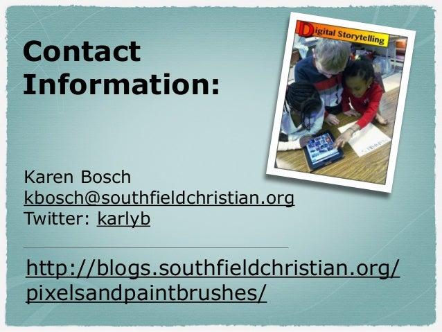 Contact Information: Karen Bosch kbosch@southfieldchristian.org Twitter: karlyb http://blogs.southfieldchristian.org/ pixe...