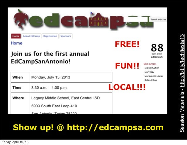 SessionMaterials-http://bit.ly/techfiesta13Show up! @ http://edcampsa.comFREE!FUN!!LOCAL!!!Friday, April 19, 13