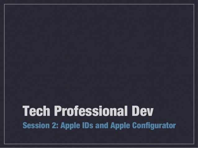 Tech Professional DevSession 2: Apple IDs and Apple Configurator