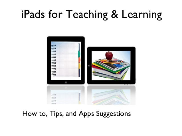 iPads for Teaching & Learning  How to, Tips, and Apps Suggestions