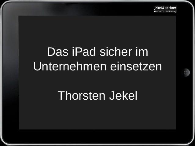 Das iPad sicher imUnternehmen einsetzen    Thorsten Jekel