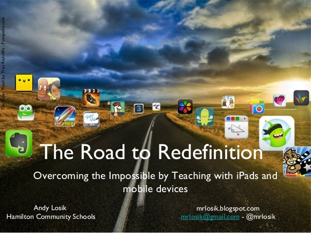 The Road to RedefinitionOvercoming the Impossible by Teaching with iPads andmobile devicesTheOpenRoadbyTreyRadcliffe-Fotop...