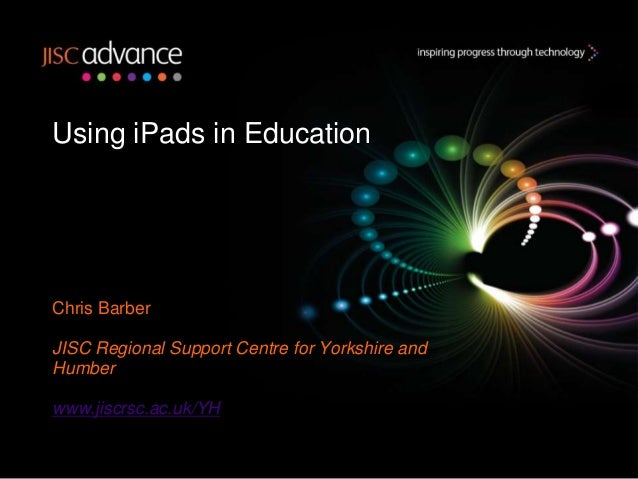 Using iPads in EducationChris BarberJISC Regional Support Centre for Yorkshire andHumberwww.jiscrsc.ac.uk/YH