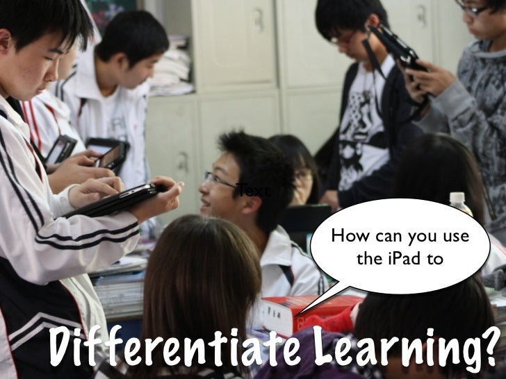 Text                How can you use                  the iPad toDifferentiate Learning?