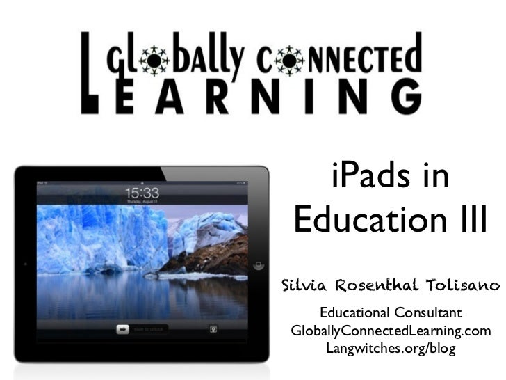 iPads in Education IIISilvia Rosenthal Tolisano     Educational Consultant GloballyConnectedLearning.com      Langwitches....