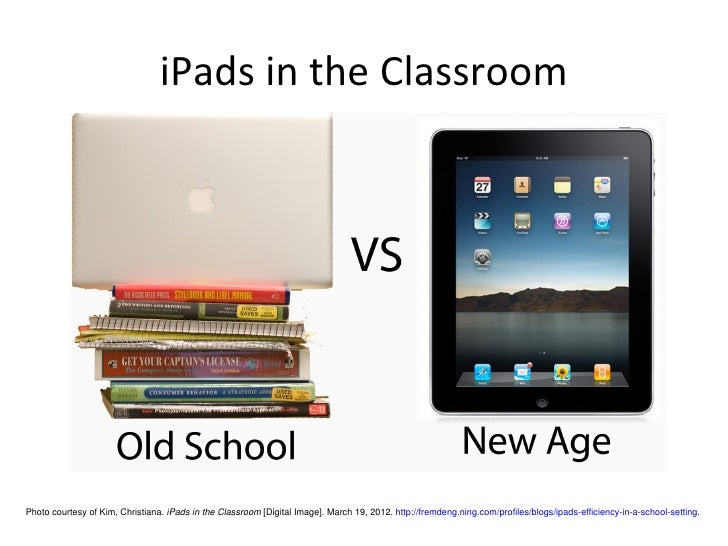 iPads in the ClassroomPhoto courtesy of Kim, Christiana. iPads in the Classroom [Digital Image]. March 19, 2012. http://fr...