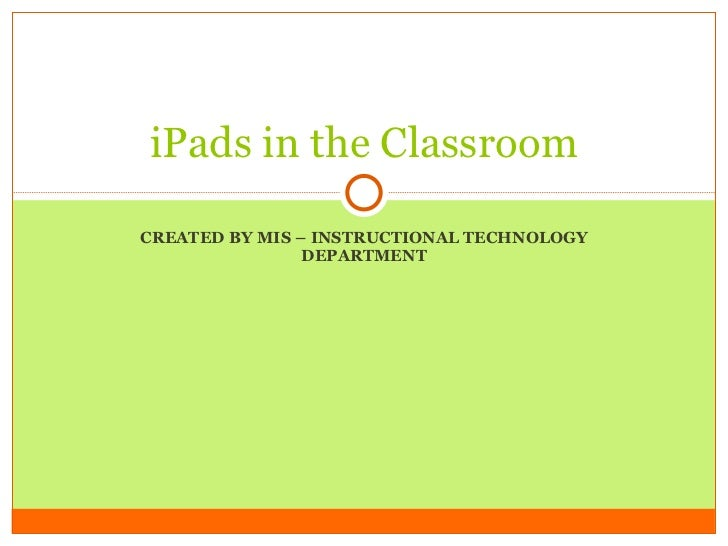 CREATED BY MIS – INSTRUCTIONAL TECHNOLOGY DEPARTMENT iPads in the Classroom