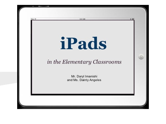 iPadsin the Elementary Classrooms         Mr. Daryl Imanishi       and Ms. Dainty Angeles