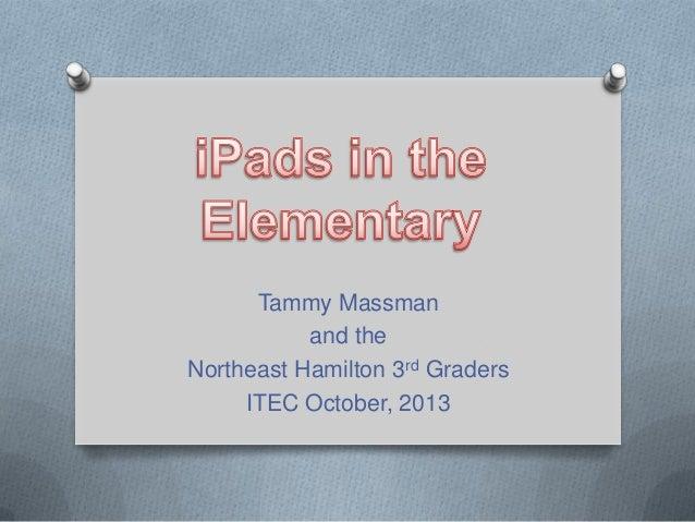 Tammy Massman and the Northeast Hamilton 3rd Graders ITEC October, 2013