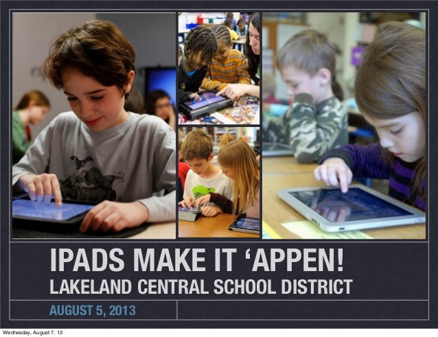 AUGUST 5, 2013 IPADS MAKE IT 'APPEN! LAKELAND CENTRAL SCHOOL DISTRICT Wednesday, August 7, 13