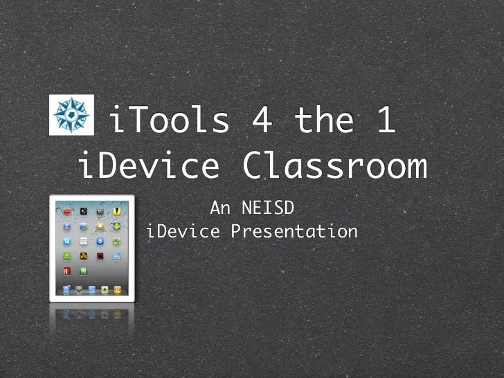 iTools 4 the 1iDevice Classroom         An NEISD   iDevice Presentation
