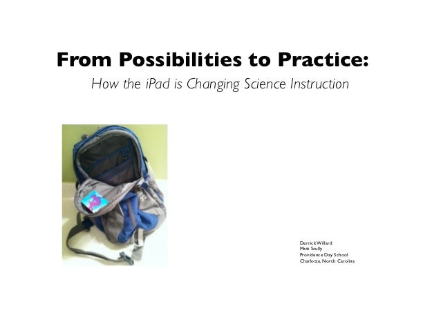 From Possibilities to Practice:   How the iPad is Changing Science Instruction                                      Derric...