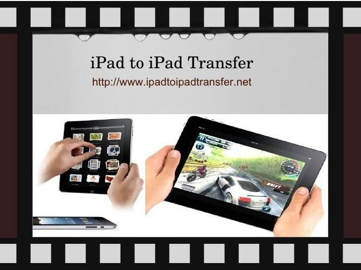 iPadtoiPadTransferhttp://www.ipadtoipadtransfer.net