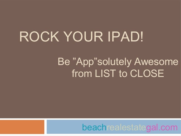 """ROCK YOUR IPAD!    Be """"App""""solutely Awesome       from LIST to CLOSE        beachrealestategal.com"""