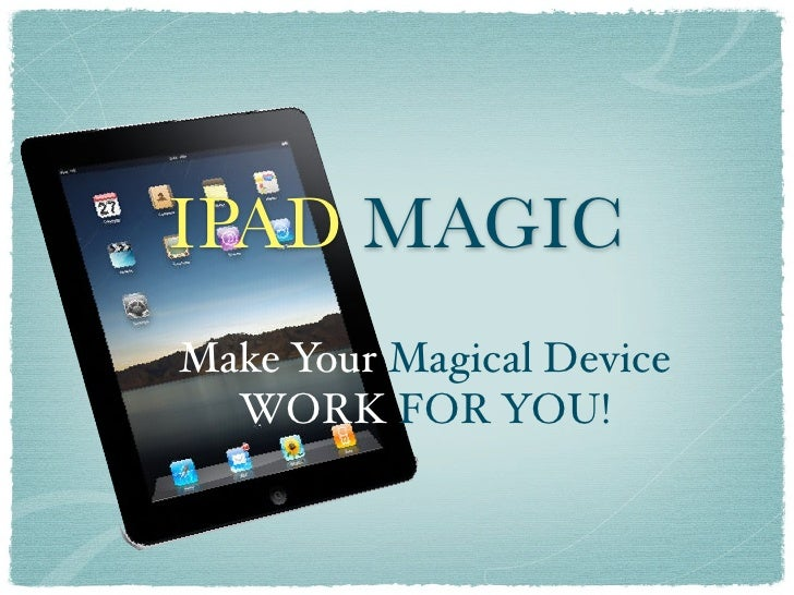 IPAD MAGICMake Your Magical Device  WORK FOR YOU!