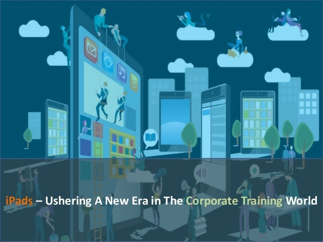 iPads – Ushering A New Era in The Corporate Training World