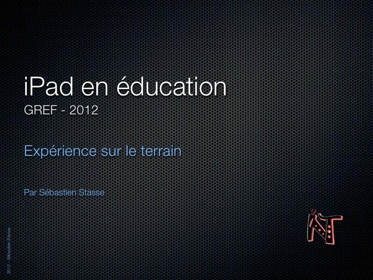 iPad en éducation                          GREF - 2012                          Expérience sur le terrain                 ...